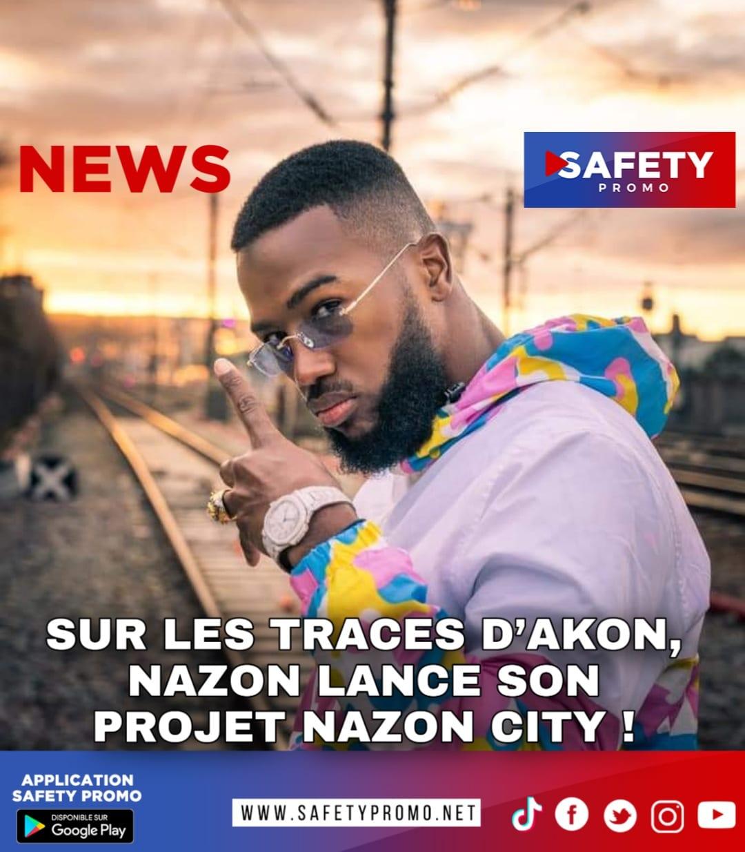 FOOTBALL : SUR LES TRACES D'AKON, NAZON LANCE SON PROJET NAZON CITY - SAFETY PROMO